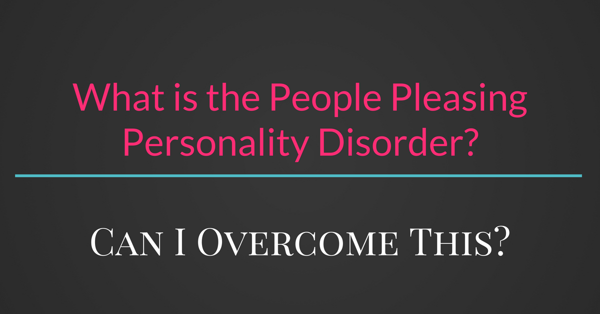What is the People Pleasing Personality Disorder?