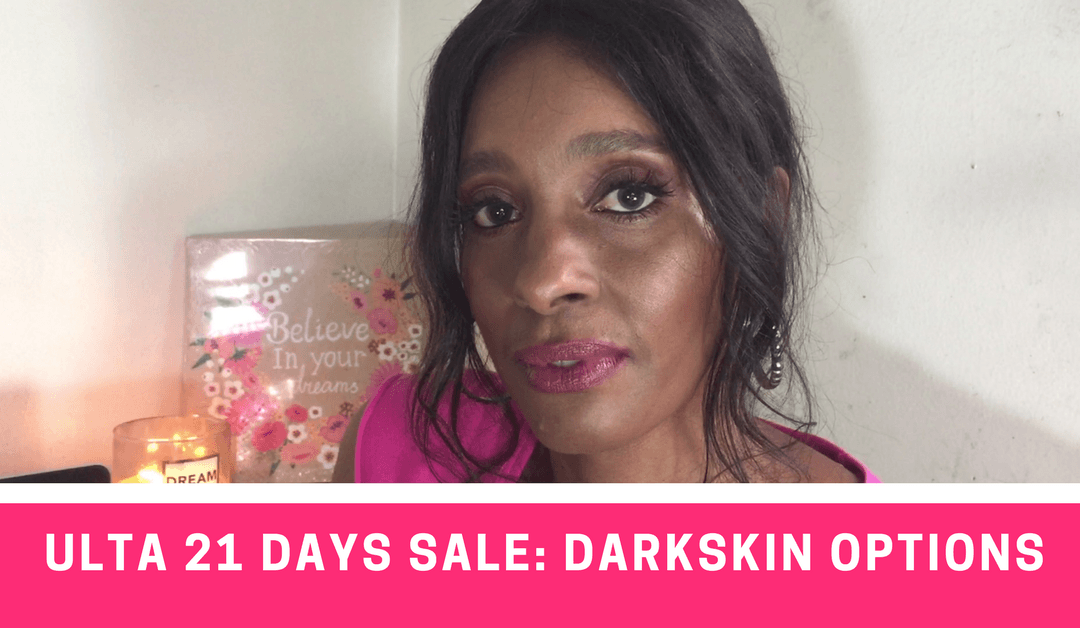 Darkskin Options at the Ulta 21 Days of Beauty Sale